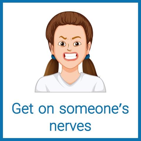 معنی Get on someone's nerves